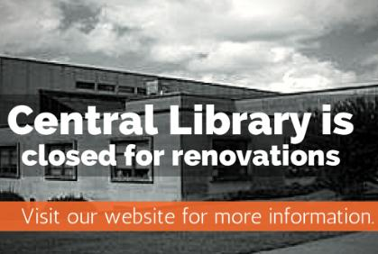 Central Library Closed for Pre-Construction and Renovation